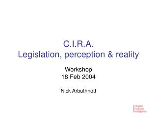 C.I.R.A. Legislation, perception & reality
