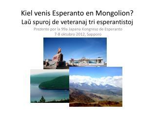 Kiel venis Esperanto en Mongolion? Laŭ spuroj de veteranaj tri esperantistoj