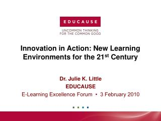 Innovation in Action: New Learning Environments for the 21 st  Century