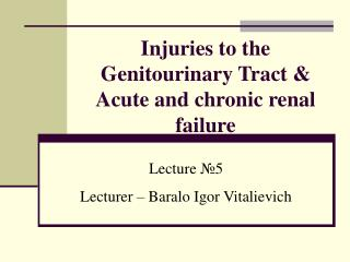 Injuries to the Genitourinary Tract & Acute and chronic renal failure