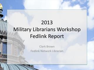 2013  Military Librarians Workshop Fedlink Report