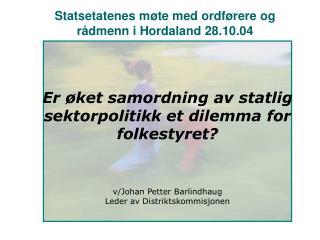 Statsetatenes møte med ordførere og rådmenn i Hordaland 28.10.04