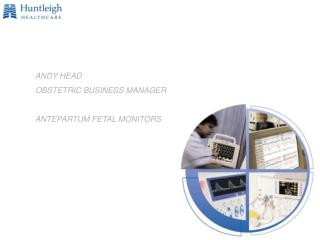 ANDY HEAD OBSTETRIC BUSINESS MANAGER ANTEPARTUM FETAL MONITORS