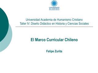 El Marco Curricular Chileno Felipe Zurita