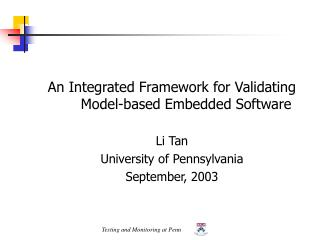 An Integrated Framework for Validating Model-based Embedded Software Li Tan