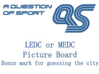 LEDC or MEDC Picture Board Bonus mark for guessing the city