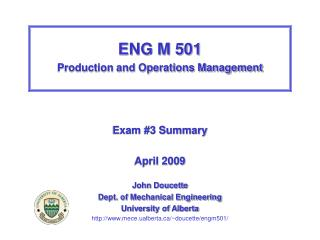 ENG M 501 Production and Operations Management Exam  #3  Summary April 2009 John Doucette