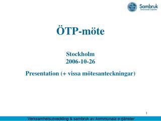 ÖTP-möte Stockholm 2006-10-26 Presentation (+ vissa mötesanteckningar)