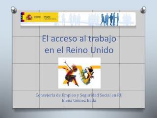 El acceso al trabajo  en el Reino Unido Consejería de Empleo y Seguridad Social en RU