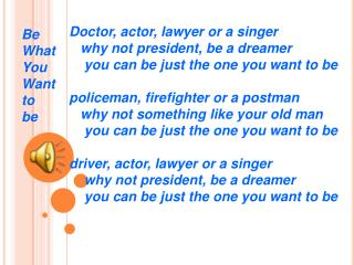 Doctor, actor, lawyer or a singer     why not president, be a dreamer