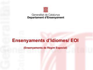 Ensenyaments d'Idiomes/ EOI (Ensenyaments de Règim Especial)