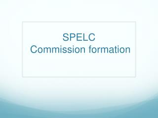 SPELC  Commission formation