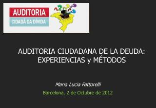 Maria Lucia Fattorelli Barcelona, 2 de Octubre de 2012