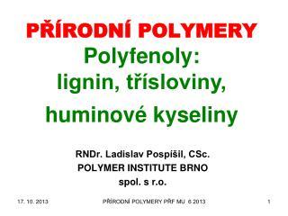 PŘÍRODNÍ POLYMERY Polyfenoly : lignin, třísloviny,  huminové  kyseliny