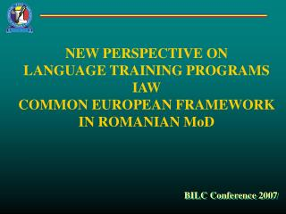 NEW PERSPECTIVE ON LANGUAGE TRAINING PROGRAMS IAW   COMMON EUROPEAN FRAMEWORK IN ROMANIAN MoD