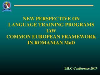 NEW PERSPECTIVE ON LANGUAGE TRAINING PROGRAMS IAW   COMMON EUROPEAN FRAMEWORK IN ROMANIAN MoD