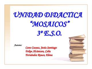 "UNIDAD DIDACTICA   ""MOSAICOS"" 3º E.S.O."