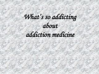 What s so addicting about addiction medicine