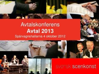 Avtalskonferens Avtal 2013 Spårvagnshallarna 4 oktober 2012