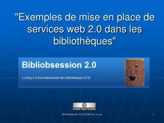 Exemples de mise en place de services web 2.0 dans les biblioth ques
