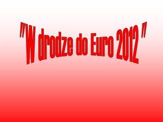 """""""W drodze do Euro 2012 """""""