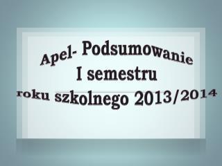 Apel- Podsumowanie  I semestru  roku szkolnego 2013/2014