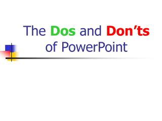 The  Dos  and  Don'ts  of PowerPoint