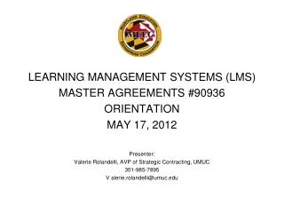 LEARNING MANAGEMENT SYSTEMS (LMS)  MASTER AGREEMENTS #90936 ORIENTATION MAY 17, 2012 Presenter: