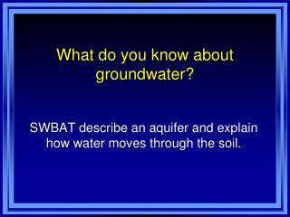 What do you know about groundwater?