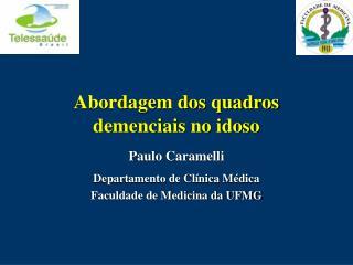 Abordagem dos quadros demenciais no idoso Paulo Caramelli Departamento de Clínica Médica