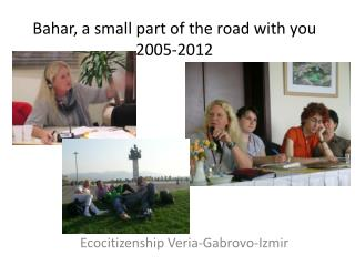Bahar, a small part of the road with you 2005-2012