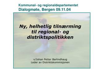 Kommunal- og regionaldepartementet Dialogmøte, Bergen 09.11.04