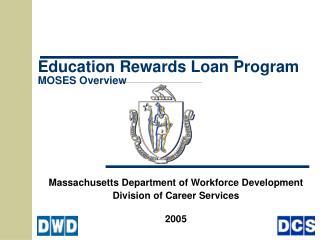 Education Rewards Loan Program  MOSES Overview