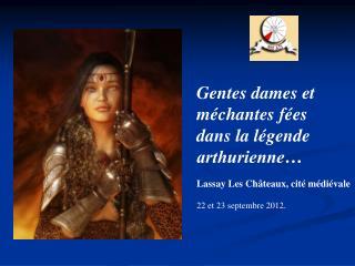 Gentes dames et méchantes fées  dans la légende arthurienne… Lassay Les Châteaux, cité médiévale