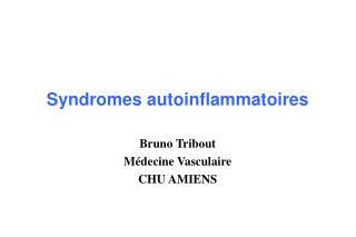 Syndromes autoinflammatoires