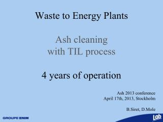 Waste to Energy Plants Ash cleaning with TIL process 4 years of operation