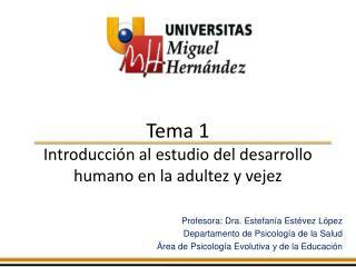 Tema 1 Introducción al estudio del desarrollo humano en la adultez y vejez