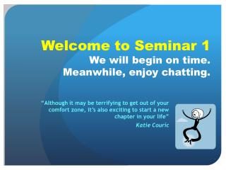 Welcome to Seminar 1 We will begin on time. Meanwhile, enjoy chatting.