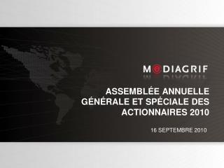 ASSEMBLÉE ANNUELLE                                 GÉNÉRALE ET SPÉCIALE DES ACTIONNAIRES 2010