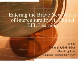Entering the Brave New World of Interculturality via Digital EFL Learning