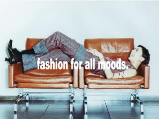 fashion for all moods.
