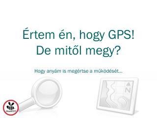 Értem én, hogy GPS! De mitől megy?