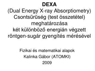 Fizikai  és matematikai alapok Kalinka Gábor (ATOMKI) 2009