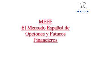 MEFF El Mercado Español de Opciones y Futuros Financieros