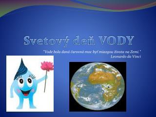 """""""Vode bola daná čarovná moc byť miazgou života na Zemi."""" Leonardo da Vinci"""
