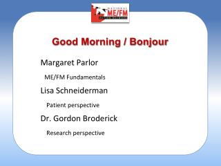 Margaret Parlor ME/FM Fundamentals  Lisa Schneiderman  Patient perspective Dr. Gordon Broderick