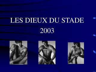 LES DIEUX DU STADE 2003