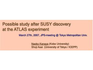 Possible study after SUSY discovery  at the ATLAS experiment