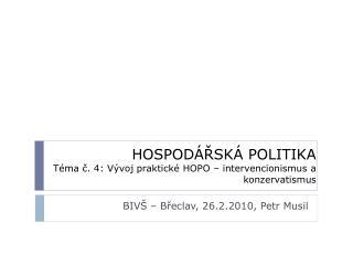HOSPODÁŘSKÁ POLITIKA Téma č. 4: Vývoj praktické HOPO –  intervencionismus  a konzervatismus