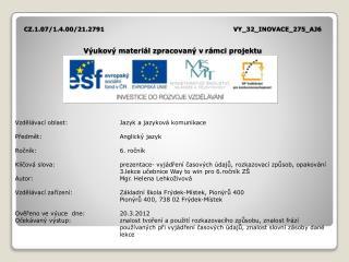 CZ.1.07/1.4.00/21.2791 VY_32_INOVACE_275_AJ6 Výukový materiál zpracovaný vrámci projektu